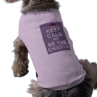 Keep Calm and Be the Change Tshirt Dog Shirt