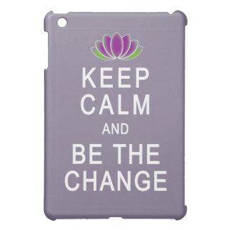 Keep Calm and Be the Change Tshirt iPad Mini Cases