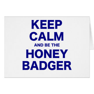 Keep Calm and be the Honey Badger Card