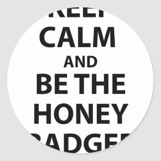 Keep Calm and Be The Honey Badger Classic Round Sticker