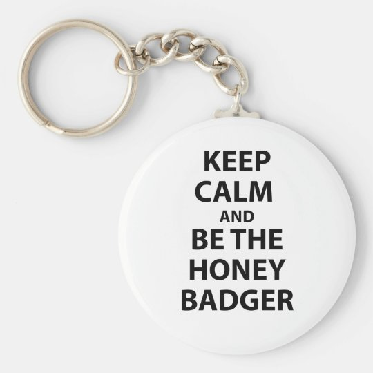 Keep Calm and Be The Honey Badger Keychain