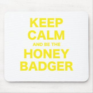 Keep Calm and Be the Honey Badger Mouse Pad