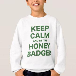Keep Calm and Be the Honey Badger Sweatshirt