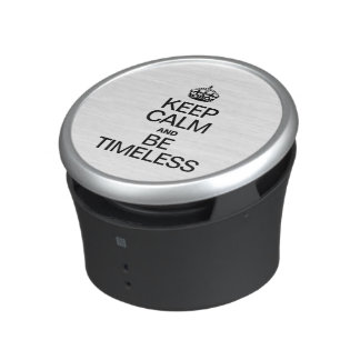 KEEP CALM AND BE TIMELESS SPEAKER