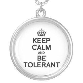 KEEP CALM AND BE TOLERANT PENDANTS