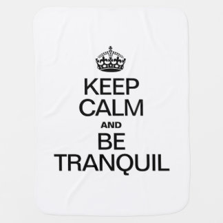 KEEP CALM AND BE TRANQUIL STROLLER BLANKET