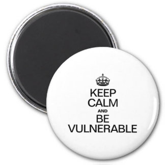 KEEP CALM AND BE VULNERABLE MAGNETS