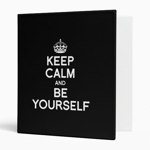 KEEP CALM AND BE YOURSELF 3 RING BINDERS