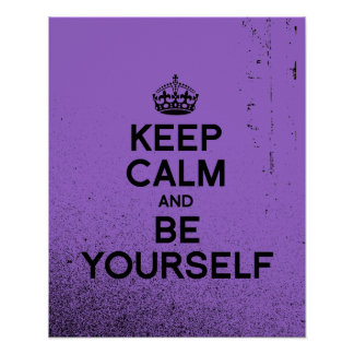 KEEP CALM AND BE YOURSELF.png Print