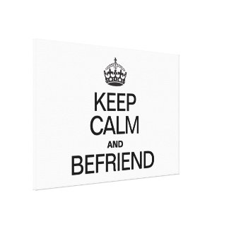 KEEP CALM AND BEFRIEND STRETCHED CANVAS PRINTS