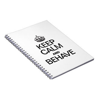 KEEP CALM AND BEHAVE SPIRAL NOTEBOOK
