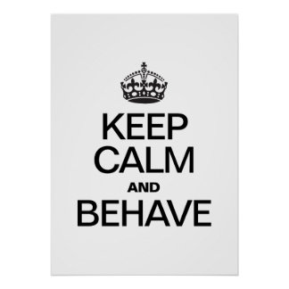 KEEP CALM AND BEHAVE PRINT