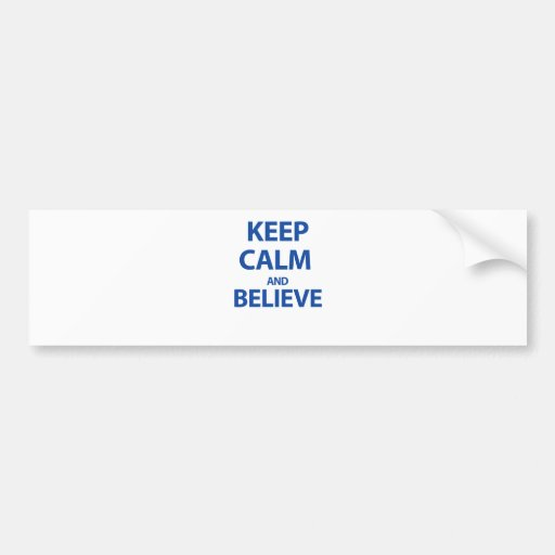 Keep calm and believe bumper stickers