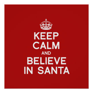 KEEP CALM AND BELIEVE IN SANTA POSTERS