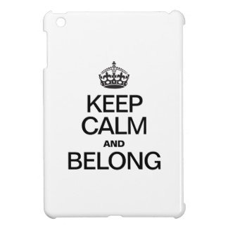 KEEP CALM AND BELONG iPad MINI CASES
