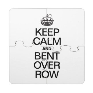 KEEP CALM AND BENT OVER ROW PUZZLE COASTER