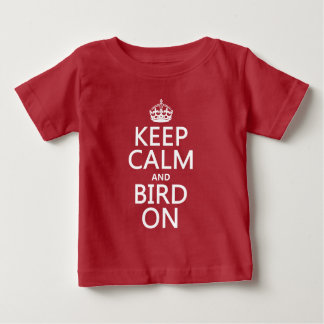 Keep Calm and Bird On Baby T-Shirt