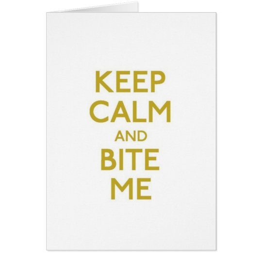 keep calm and bite me greeting card