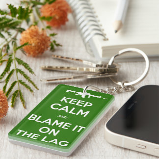 Keep Calm And Blame It On The Lag Key Chain
