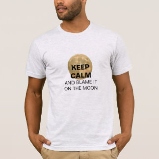 KEEP CALM And Blame It On The Moon T-Shirt