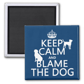 Keep Calm and Blame the Dog - all colors 2 Inch Square Magnet