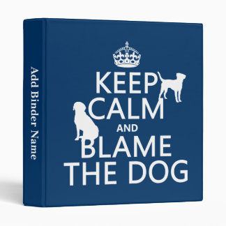 Keep Calm and Blame the Dog - all colors 3 Ring Binder