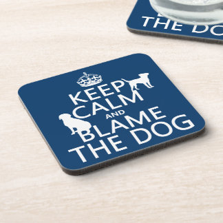 Keep Calm and Blame the Dog - all colors Beverage Coaster