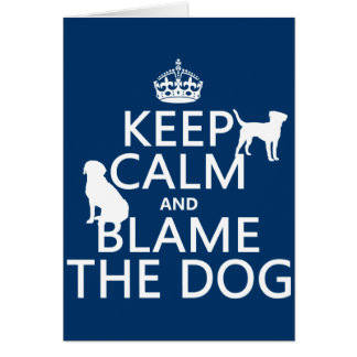 Keep Calm and Blame the Dog - all colors Card