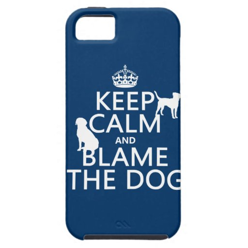 Keep Calm and Blame the Dog - all colors iPhone 5 Case