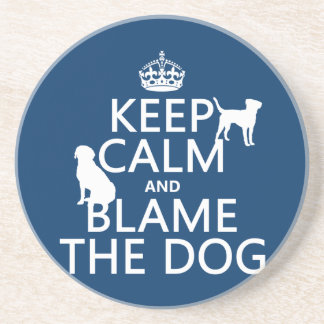 Keep Calm and Blame the Dog - all colors Drink Coaster