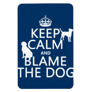 Keep Calm and Blame the Dog - all colors Magnet
