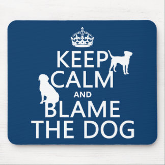 Keep Calm and Blame the Dog - all colors Mouse Pad