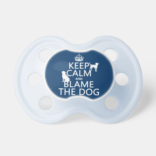 Keep Calm and Blame the Dog - all colors Pacifier