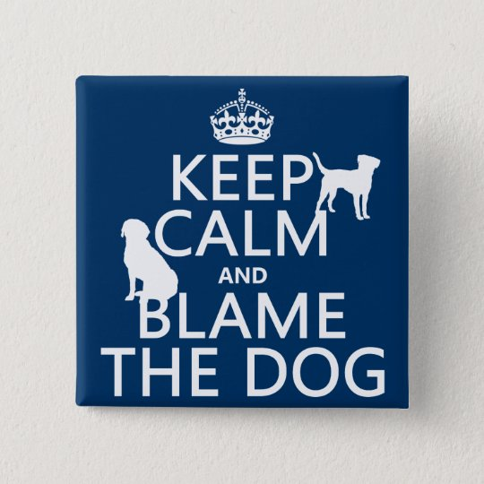 Keep Calm and Blame the Dog - all colors Pinback Button