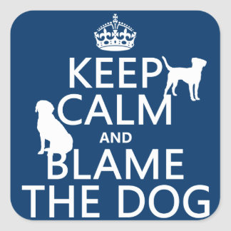 Keep Calm and Blame the Dog - all colors Square Sticker