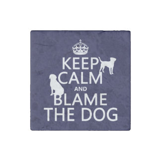 Keep Calm and Blame the Dog - all colors Stone Magnet