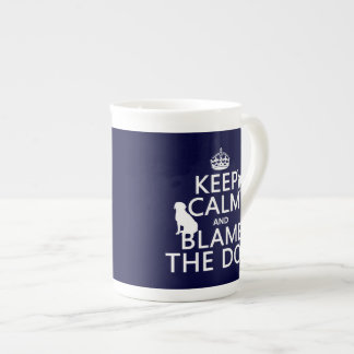 Keep Calm and Blame the Dog - all colors Tea Cup