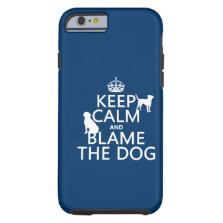 Keep Calm and Blame the Dog - all colors Tough iPhone 6 Case