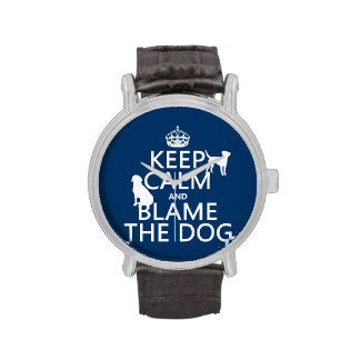 Keep Calm and Blame the Dog - all colors Wrist Watches