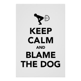 Keep Calm and Blame The Dog Posters