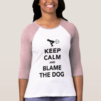 Keep Calm and Blame The Dog Tee Shirt