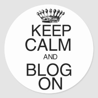 Keep Calm and Blog On Classic Round Sticker