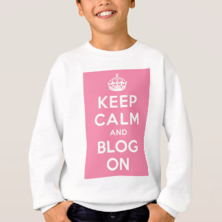 Keep Calm and Blog On Sweatshirt