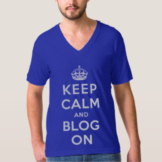 Keep Calm and Blog On T Shirts