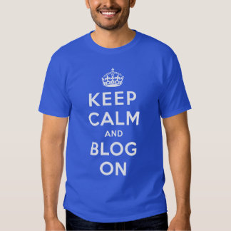 Keep Calm and Blog On T-shirts
