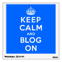 Keep Calm and Blog On Walls 360 Custom Wall Decal