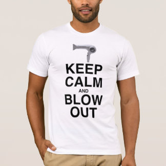 KEEP CALM AND BLOW OUT! T-Shirt