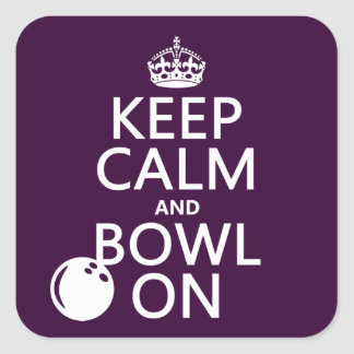 Keep Calm and Bowl On - all colours Square Sticker