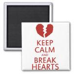 Keep Calm and Break Hearts Fridge Magnet