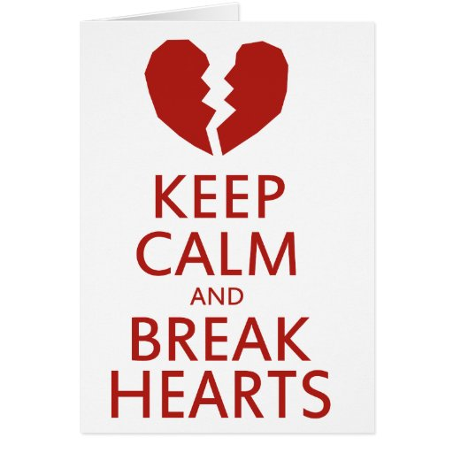 Keep Calm and Break Hearts Greeting Card